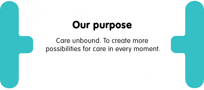 Our Purpose - Care unbound. To create more possibilities for care in every moment.
